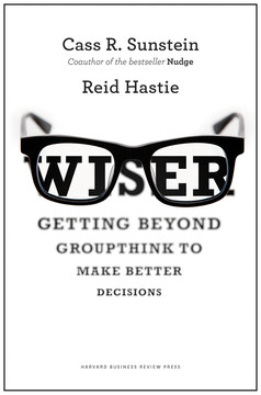 Wiser: Getting Beyond Groupthink to Make Better Decisions