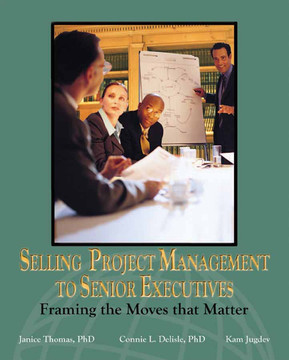 Selling Project Management to Senior Executives: Framing the Moves that Matter