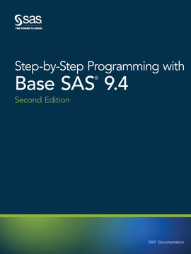 Step-by-Step Programming with Base SAS 9.4, Second Edition, 2nd Edition
