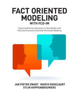 Fact Oriented Modeling with FCO-IM: Capturing Business Semantics in Data Models with Fully Communication Oriented Information Modeling