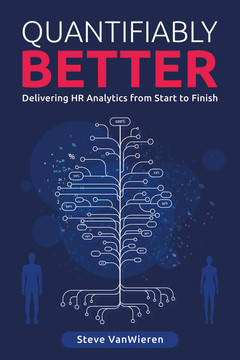 Quantifiably Better: Delivering Human Resource (HR) Analytics from Start to Finish