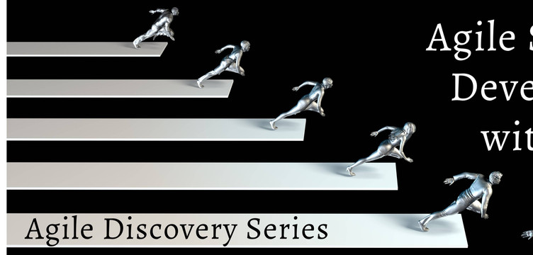 Agile Discovery Series Part 2 of 3: Agile Software Development with Scrum