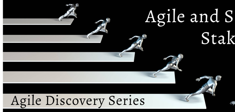 Agile Discovery Series Part 3 of 3: Agile and Scrum for Stakeholders