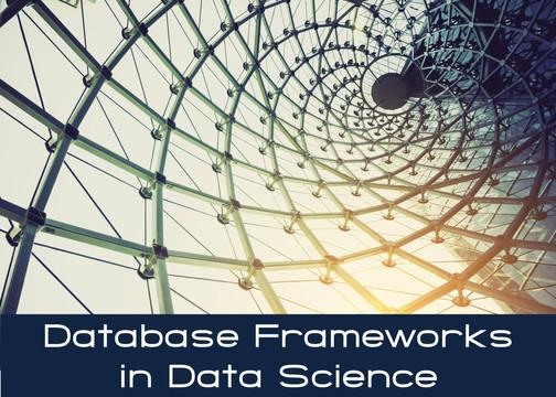 Database Frameworks in Data Science