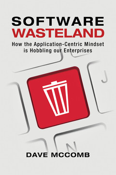 Software Wasteland: How the Application-Centric Mindset is Hobbling our Enterprises