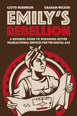 Emily's Rebellion: A business guide to designing better transactional services for the digital age