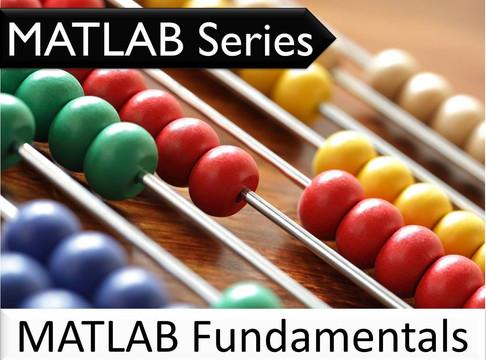 The MATLAB Series: MATLAB Fundamentals