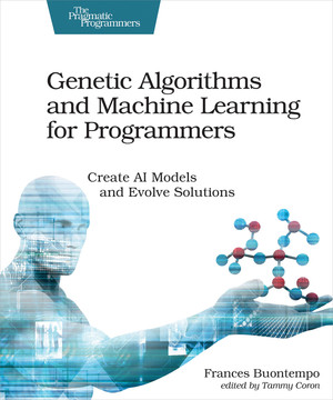Genetic Algorithms and Machine Learning for Programmers