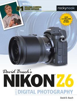 David Busch's Nikon Z6 Guide to Digital Photography [Book]