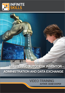 Mastering Autodesk Inventor - Administration and Data Exchange