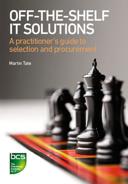 Off-The-Shelf IT Solutions:  A practitioner's guide to selection and procurement