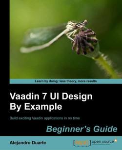 Vaadin 7 UI Design By Example Beginner's Guide