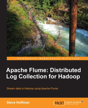Apache Flume: Distributed Log Collection for Hadoop