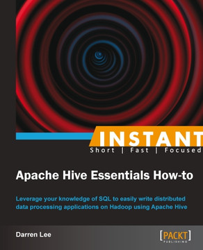 Instant Apache Hive Essentials How-to
