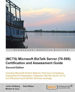 (MCTS) Microsoft BizTalk Server (70-595) Certification and Assessment Guide Second Edition