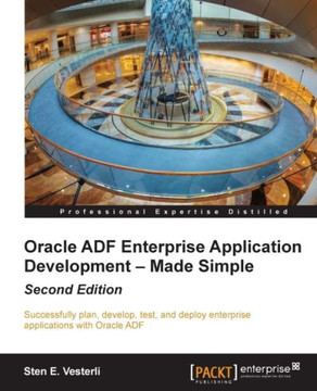 Oracle ADF Enterprise Application Development – Made Simple Second Edition