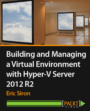 Building and Managing a Virtual Environment with Hyper-V Server 2012 R2