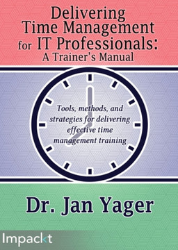 Delivering Time Management for IT Professionals: A Trainer's Manual