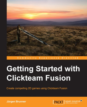 Getting Started with Clickteam Fusion [Book]