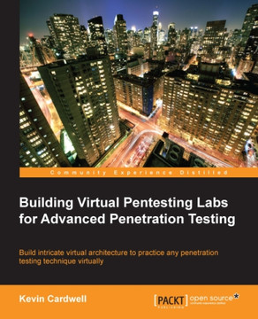 Building Virtual Pentesting Labs for Advanced Penetration Testing
