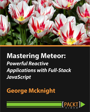 Mastering Meteor: Powerful Reactive Applications with Full-Stack JavaScript