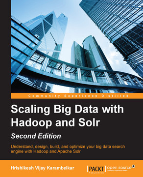 Scaling Big Data with Hadoop and Solr - Second Edition