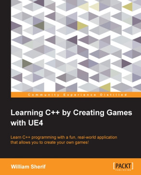 Learning C++ by Creating Games with UE4 [Book]