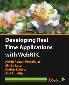 Developing Real Time Applications with WebRTC