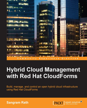 Hybrid Cloud Management with Red Hat CloudForms [Book]