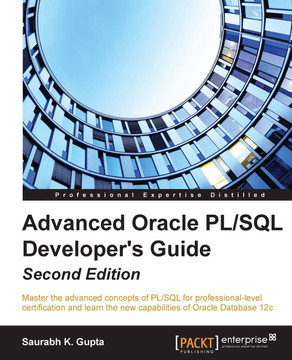 Advanced Oracle PL/SQL Developer's Guide - Second Edition [Book]