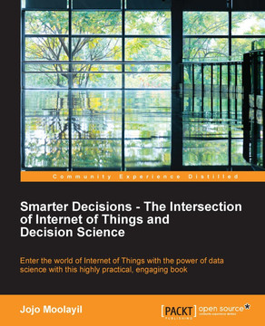 Smarter Decisions – The Intersection of Internet of Things and Decision Science
