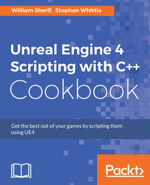 Unreal Engine 4 Scripting with C++ Cookbook [Book]