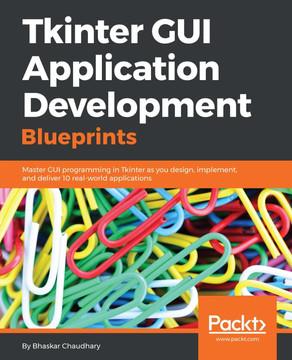Tkinter GUI Application Development Blueprints [Book]