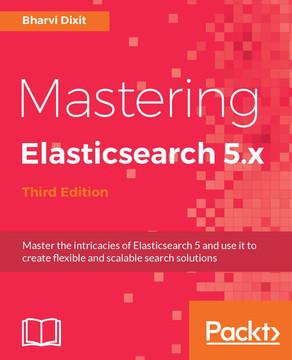 Mastering Elasticsearch 5.x - Third Edition
