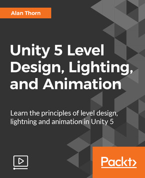 Unity 5 Level Design, Lighting, and Animation