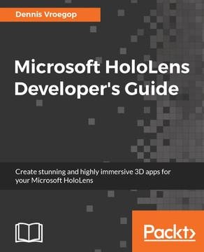 Microsoft HoloLens Developer's Guide [Book]