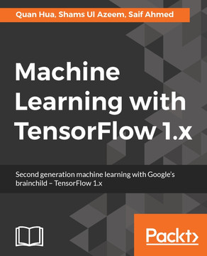 Machine Learning with TensorFlow 1 x [Book]