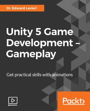 Unity 5 Game Development – Gameplay