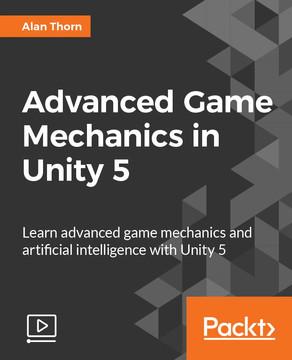 Advanced Game Mechanics in Unity 5