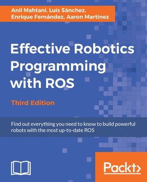 Effective Robotics Programming with ROS - Third Edition [Book]