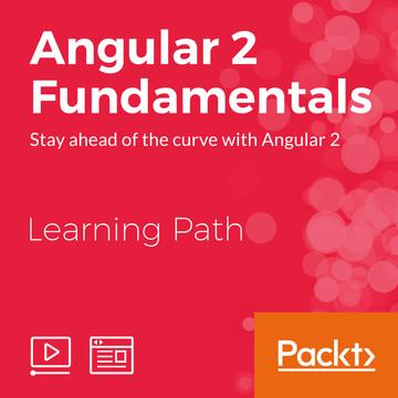 Learning Path: Angular 2 Fundamentals