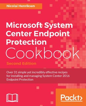 Microsoft System Center Endpoint Protection Cookbook