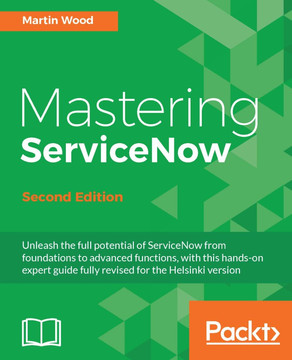 Mastering ServiceNow - Second Edition [Book]