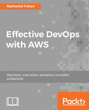 Effective DevOps with AWS [Book]