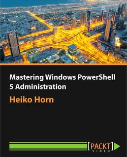 Mastering Windows PowerShell 5 Administration