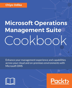 Microsoft Operations Management Suite Cookbook