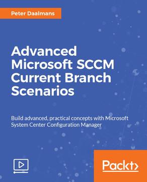 Advanced Microsoft SCCM Current Branch Scenarios