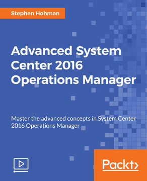 Advanced System Center 2016 Operations Manager