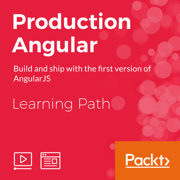 Learning Path : Production Angular : Learn Angular and Master Angular by building and shipping with the first version of AngularJS
