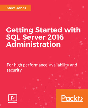 Getting Started with SQL Server 2016 Administration